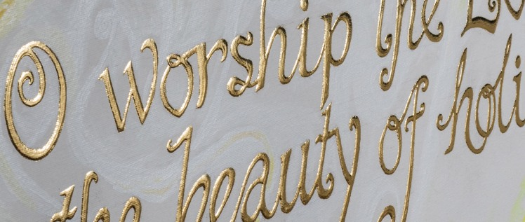 O Worship the Lord closeup of gold lettering
